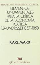 Elementos fundamentales para la crítica de la economía política Grundrisse 1857-1858 V 1 - Karl Marx - Siglo XXI Editores