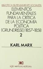 Elementos fundamentales para la crítica de la economía política Grundrisse 1857-1858 V 2 - Karl Marx - Siglo XXI Editores
