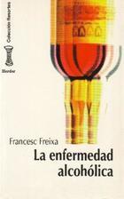 La Enfermedad alcohólica - Francesc Freixa - Herder
