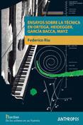 Ensayos sobre la técnica en Ortega, Heidegger, García Bacca, Mayz - Federico Riu - Anthropos