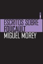 Escritos sobre Foucault - Miguel Morey - Sexto Piso