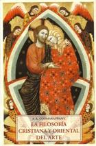La Filosofía cristiana y oriental del arte - Ananda K. Coomaraswamy - Olañeta