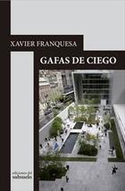 Gafas de ciego - Xavier Franquesa - Ediciones del subsuelo