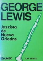 George Lewis. Jazzista de Nueva Orleans - Tom Bethell -  AA.VV. - Otras editoriales