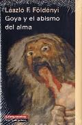 Goya y el abismo del alma - László F. Földényi - Galaxia Gutenberg