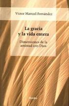 La Gracia y la vida entera - Victor Manuel Fernández - Herder