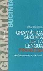 Gramática sucinta de la lengua francesa - G. Sauer Kordgien - Herder