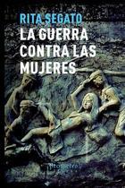 La guerra contra las mujeres - Rita Segato - Prometeo