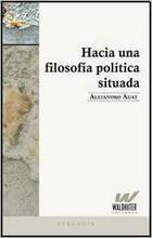 Hacia una filosofia politica situada - Alejandro Auat, - Waldhuter