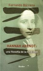 Hannah Arendt: una filosofía de la natalidad - Fernando Bárcena - Herder