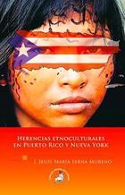 Herencias etnoculturales en Puerto Rico y Nueva York - J. Jesús María Serna Moreno - Ediciones Eón