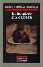 El hombre sin cabeza - Sergio González Rodríguez - Anagrama