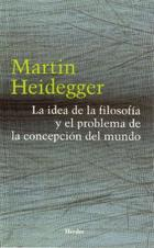 La Idea de la filosofía y el problema de la concepción del mundo - Martin Heidegger - Herder
