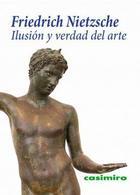 Ilusión y verdad del arte - Friedrich Nietzsche - Casimiro