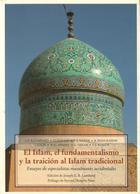 Islam, el fundamentalismo y la traición al Islam tradicional -  AA.VV. - Olañeta