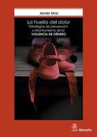 La huella del dolor. Estrategias de prevención y afrontamiento de la violencia de género - Javier Urra - Morata