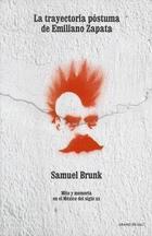 La trayectoria póstuma de Emiliano Zapata - Samuel Brunk - Grano de sal