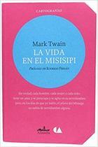 La vida en el Misisipi - Mark Twain  - Almadía