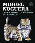 Vieja tigresa o el erotismo en la senectud - Miguel Noguera - Blackie Books