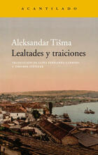 Lealtades y traiciones - Aleksandar Tisma - Acantilado