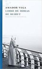 Libro de horas de Beirut - Amador Vega - Fragmenta