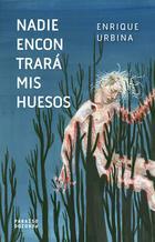 Nadie encontrará mis huesos - Enrique Urbina - Paraíso Perdido