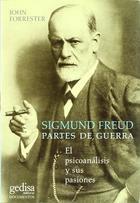Sigmund Freud, partes de la guerra - John Forrester - Editorial Gedisa