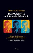 Paul Watzlawick en búsqueda del cambio - Marcelo R. Ceberio - Herder México
