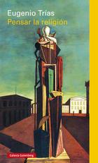 Pensar la religión - Eugenio Trías - Galaxia Gutenberg