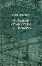 Pluralidad y diálogo en psicoanálisis - Joan Coderch - Herder