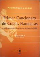 Primer Cancionero de Coplas Flamencas populares según el estilo de Andalucía (1881) - Manuel Balmaseda Y González -  AA.VV. - Otras editoriales