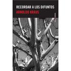 Recordar a los difuntos - Arnoldo Kraus - Sexto Piso