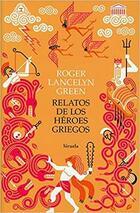 Relatos de los héroes griegos - Roger Lancelyn Green - Siruela