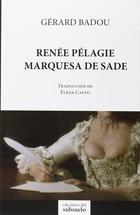 Renée Pélagie marquesa de Sade - Gérard Badou - Ediciones del subsuelo