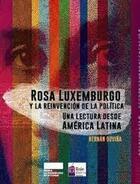 Rosa Luxemburgo y la reinvención de la política - Hernán Ouviña - Bajo Tierra