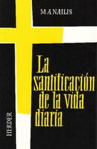 La Santificación de la vida diaria - M. Annette Nailis - Herder