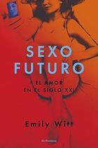 Sexo futuro - Emily Witt - Los libros del lince