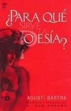 Para qué sirve la poesía? - Agustí Bartra - Siglo XXI Editores