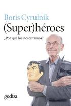 (Super)héroes - Boris Cyrulnik - Editorial Gedisa