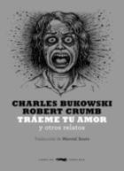 Tráeme tu amor y otros relatos - Charles Bukowski - Libros del Zorro Rojo