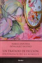 Un tratado de ficción. Ontología de la mimesis - MaríaAntonia González Valerio - Herder México