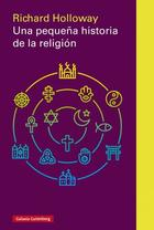 Una pequeña historia de la religión - Richard Holloway - Galaxia Gutenberg