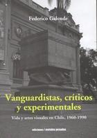 Vanguardistas, críticos y experimentales - Federico Galende - Ediciones Metales pesados