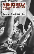 Venezuela más allá de mentiras y mitos - Arantxa Tirado Sánchez - Akal