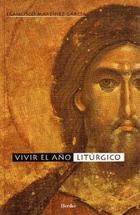 Vivir el año litúrgico - Francisco Martinez Garcia - Herder